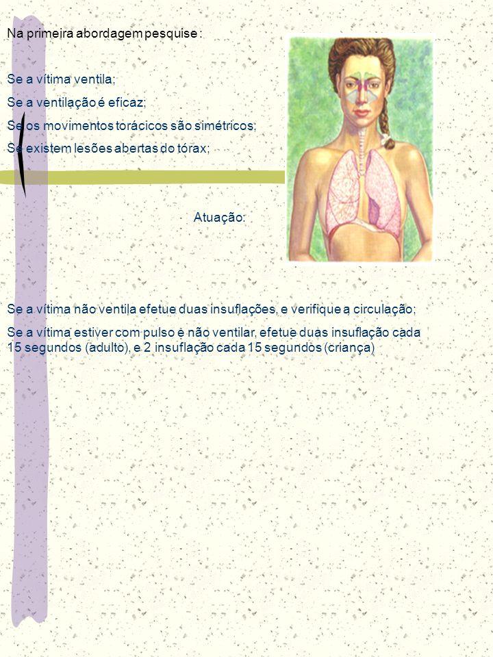Na primeira abordagem pesquise : Se a vítima ventila; Se a ventilação é eficaz; Se os movimentos torácicos são simétricos; Se existem lesões abertas d