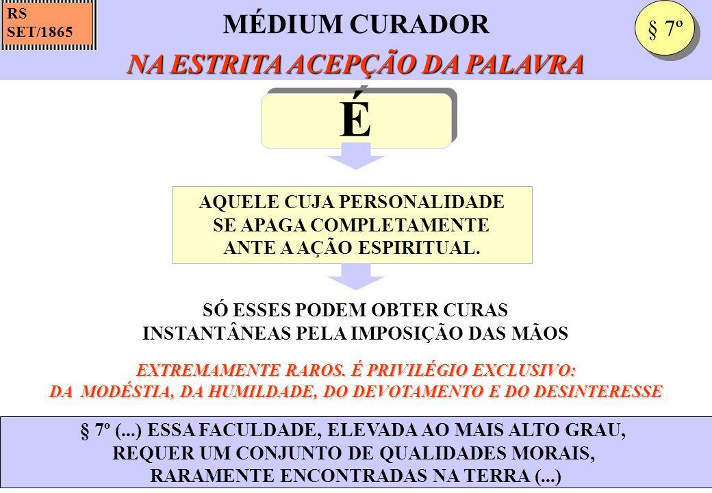 NA ESTRITA ACEPÇÃO DA PALAVRA MÉDIUM CURADOR NA ESTRITA ACEPÇÃO DA PALAVRA RS SET/1865 § 7º (...) ESSA FACULDADE, ELEVADA AO MAIS ALTO GRAU, REQUER UM
