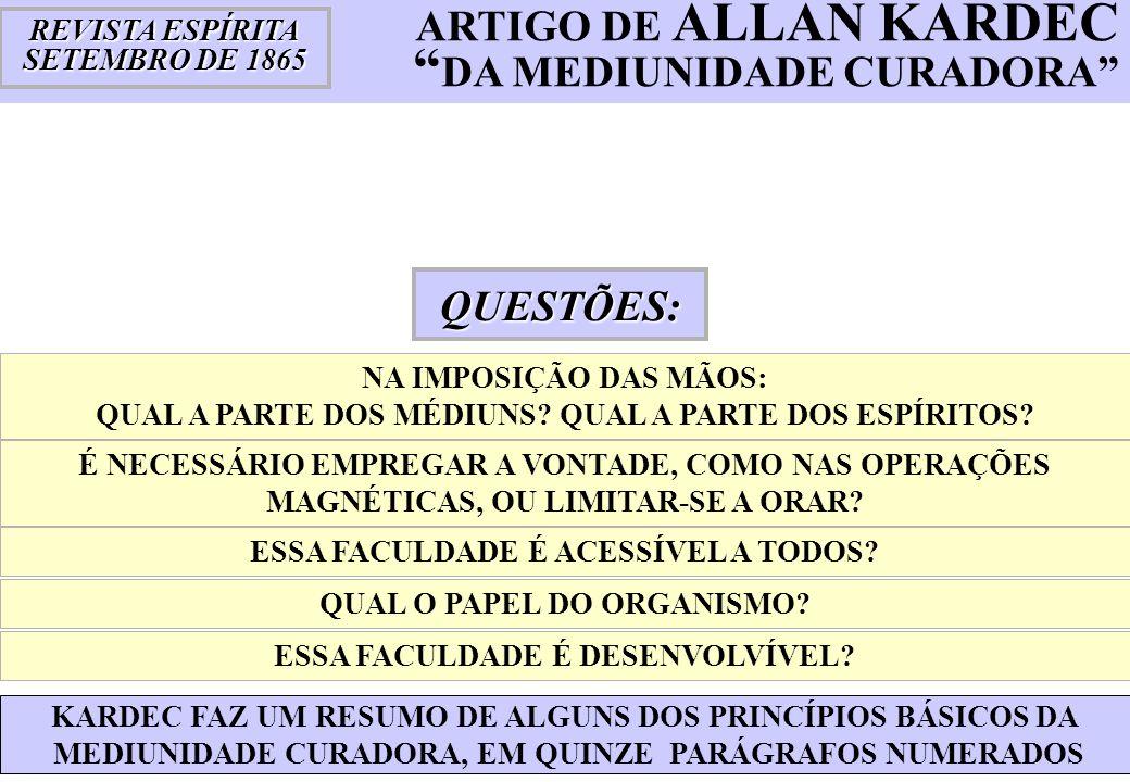 DO MÉDIUM CURADOR RS SET/1865 MAGNETIZA DE FATO OU PELO PENSAMENTO VER OBRAS DE KARDEC E DOS SÁBIOS DA CIÊNCIA DO MAGNETISMO § 1º (...) A MEDIUNIDADE CURADORA É EXERCIDA PELA AÇÃO DIRETA DO MÉDIUM SOBRE O DOENTE, COM O AUXÍLIO DE UMA ESPÉCIE DE MAGNETIZAÇÃO DE FATO, OU PELO PENSAMENTO O MÉDIUM CURADOR § 1º