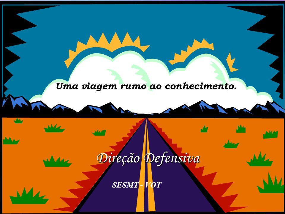 1 Direção Defensiva SESMT - VOT Uma viagem rumo ao conhecimento.