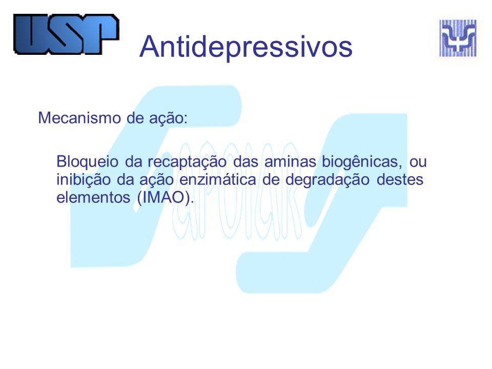 Antidepressivos Mecanismo de ação: Bloqueio da recaptação das aminas biogênicas, ou inibição da ação enzimática de degradação destes elementos (IMAO).