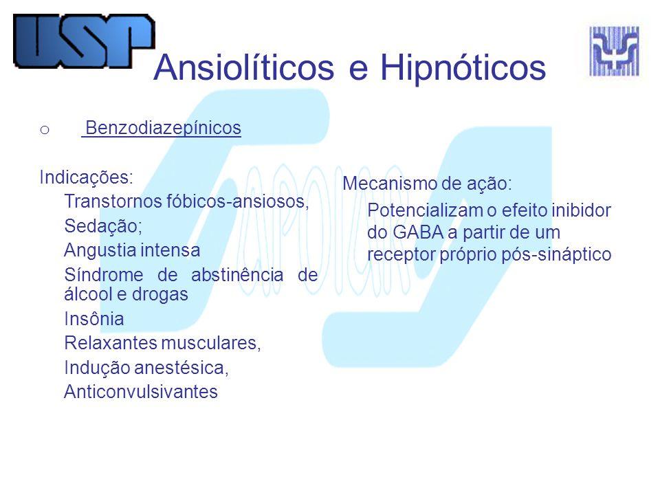 Ansiolíticos e Hipnóticos o Benzodiazepínicos Indicações: Transtornos fóbicos-ansiosos, Sedação; Angustia intensa Síndrome de abstinência de álcool e