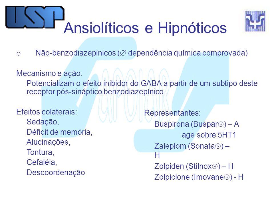 Ansiolíticos e Hipnóticos o Não-benzodiazepínicos ( dependência química comprovada) Mecanismo e ação: Potencializam o efeito inibidor do GABA a partir