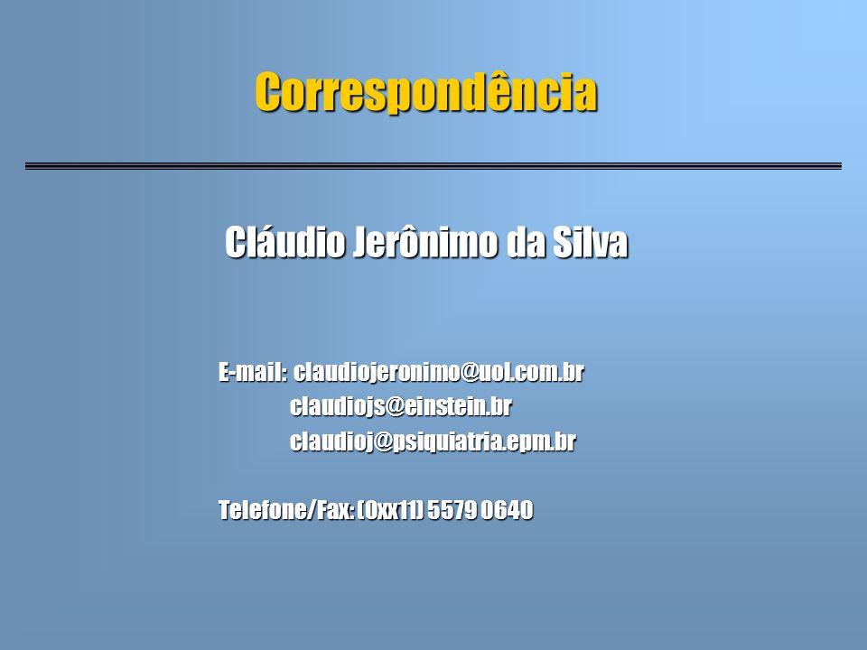 Cláudio Jerônimo da Silva E-mail: claudiojeronimo@uol.com.br claudiojs@einstein.br claudiojs@einstein.br claudioj@psiquiatria.epm.br claudioj@psiquiat
