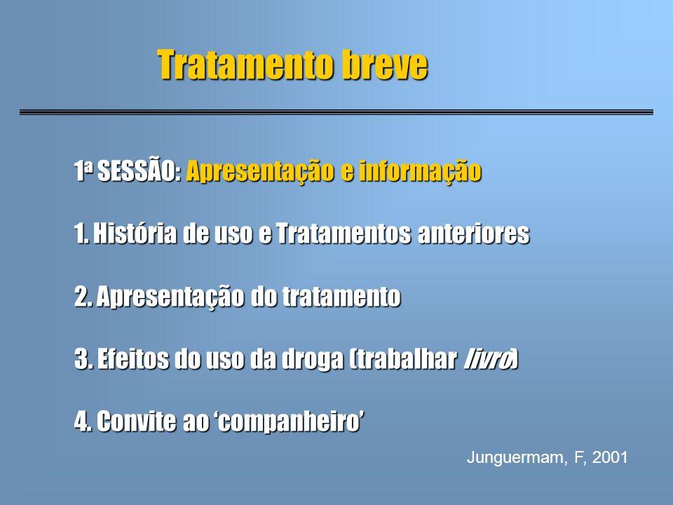1 a SESSÃO: Apresentação e informação 1. História de uso e Tratamentos anteriores 2. Apresentação do tratamento 3. Efeitos do uso da droga (trabalhar