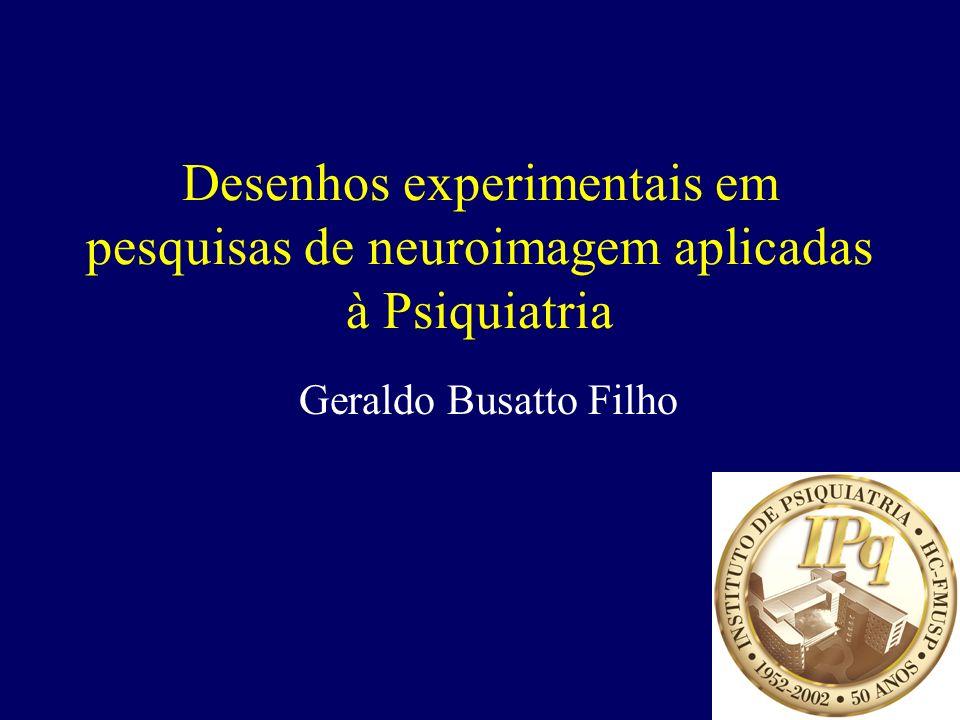 Desenhos experimentais em pesquisas de neuroimagem aplicadas à Psiquiatria Geraldo Busatto Filho
