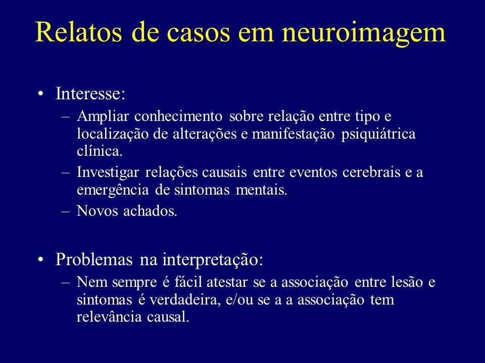 Interesse: –Ampliar conhecimento sobre relação entre tipo e localização de alterações e manifestação psiquiátrica clínica. –Investigar relações causai