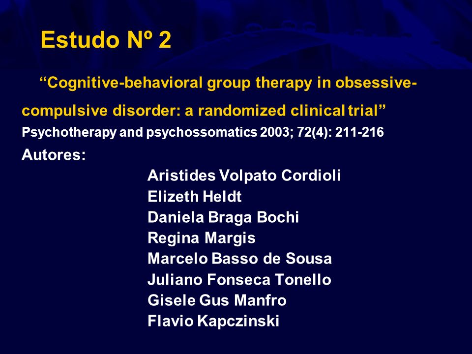 Estudo Nº 2 Cognitive-behavioral group therapy in obsessive- compulsive disorder: a randomized clinical trial Psychotherapy and psychossomatics 2003;