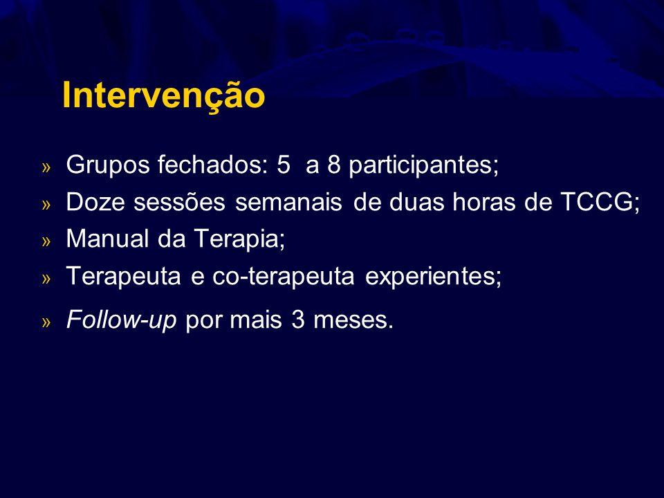 Intervenção » Grupos fechados: 5 a 8 participantes; » Doze sessões semanais de duas horas de TCCG; » Manual da Terapia; » Terapeuta e co-terapeuta exp