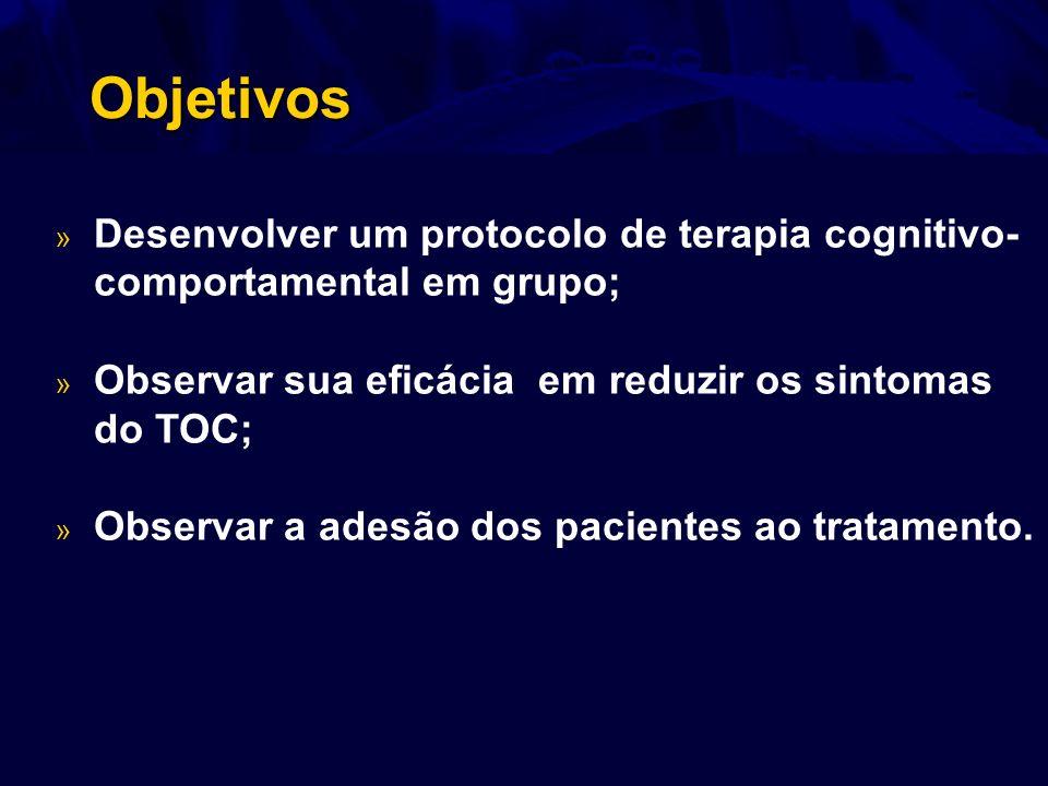 Objetivos » Desenvolver um protocolo de terapia cognitivo- comportamental em grupo; » Observar sua eficácia em reduzir os sintomas do TOC; » Observar