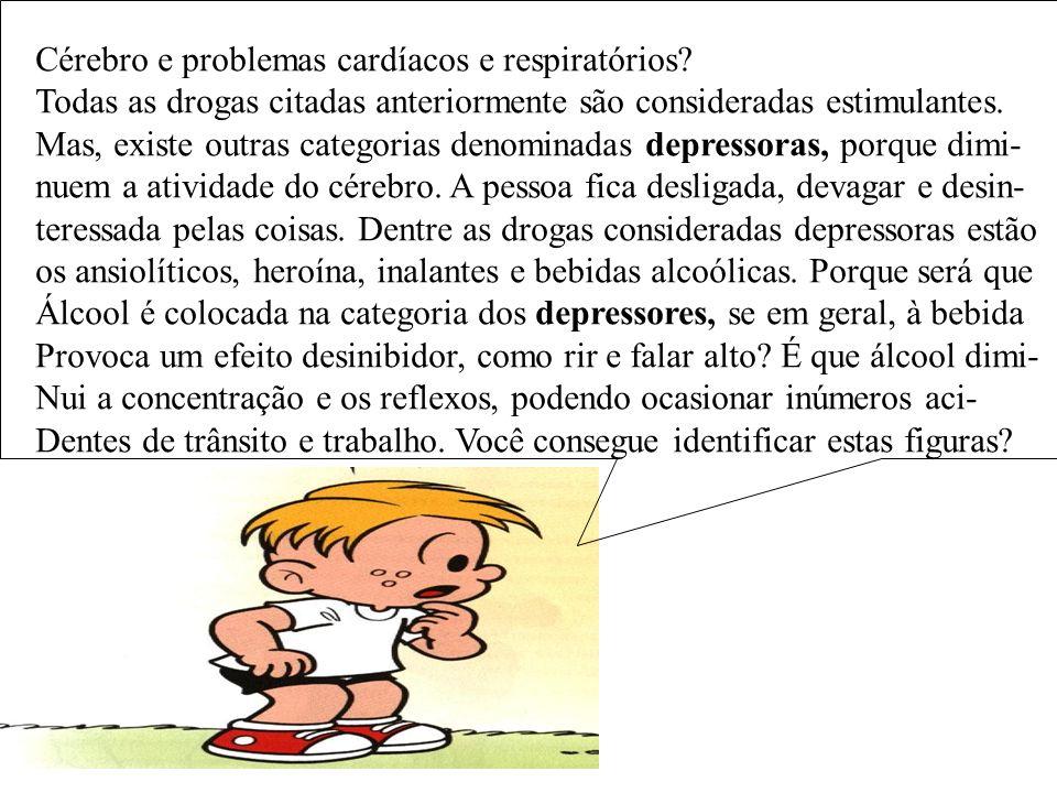 Cérebro e problemas cardíacos e respiratórios? Todas as drogas citadas anteriormente são consideradas estimulantes. Mas, existe outras categorias deno