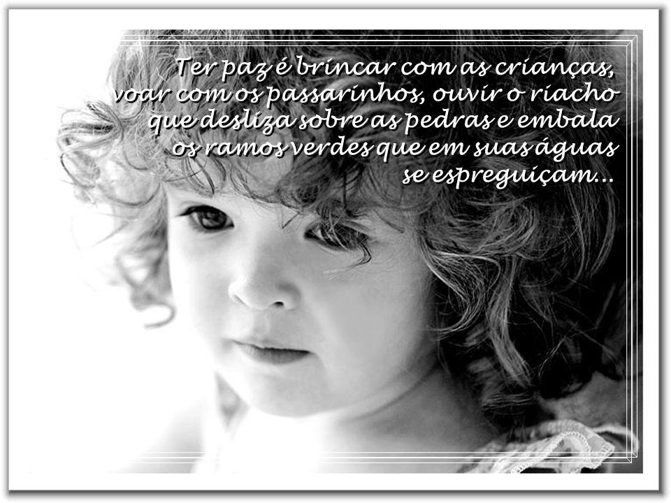 Ter paz é não querer que os outros se modifiquem para nos agradar, é respeitar as opiniões contrárias, é esquecer as ofensas.