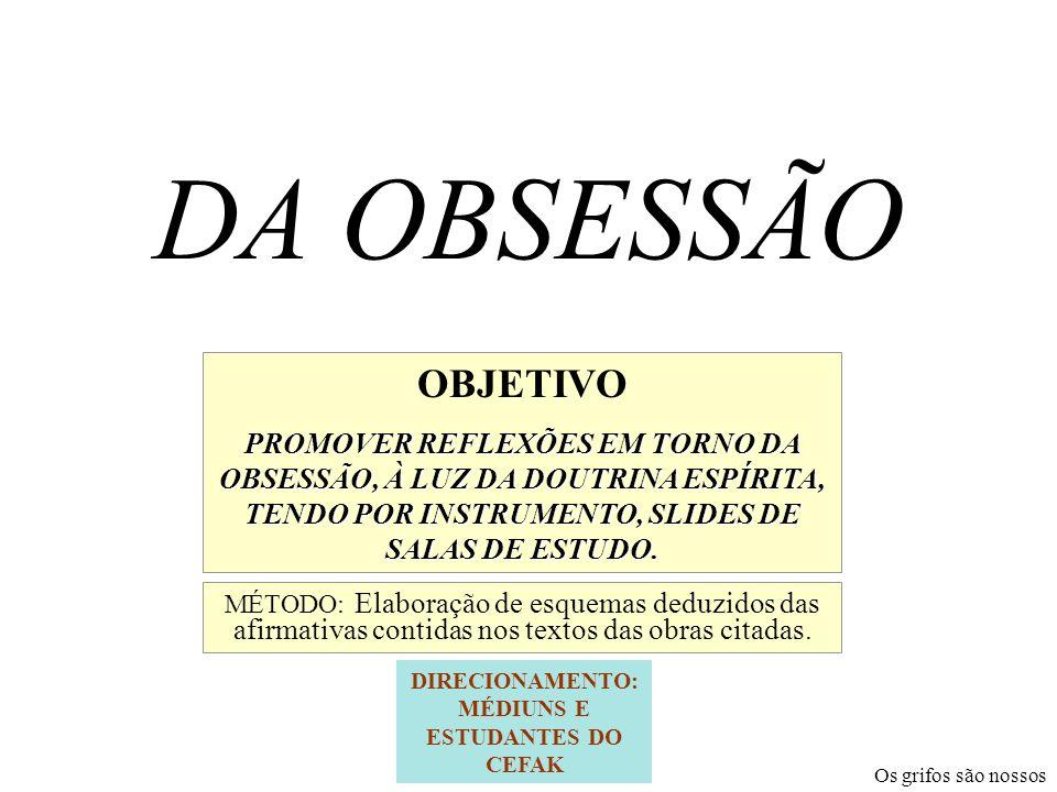 ROTEIRO 5 - Conceito de possessão 10 – O combate à obsessão simples 11- O combate à fascinação 12 – O combate à subjugação corporal 1 - Conceito de Obsessão 2 - Conceito de obsessão simples 3 - Conceito de fascinação 4 - Conceito de subjugação 6 – Causas da Obsessão 7 – Causas da obsessão, da fascinação e da subjugação 8 – Característica da obsessão 9 – A produção de médium sob obsessão 13- O combate à obsessão pela prece 14- O combate à subjugação pelo magnetismo 15 – A auto libertação 16 – A tarefa do obsidiado na obsessão simples 17- Auto obsessão ///////////////////////////// 18- Exorcismo