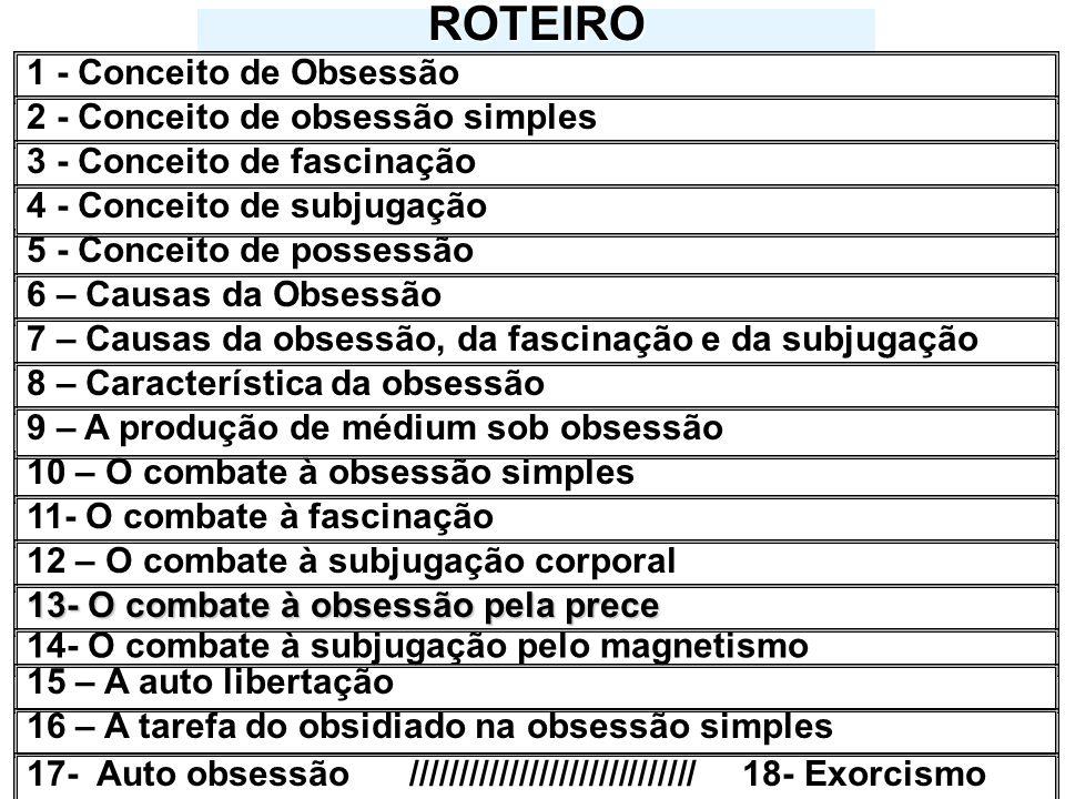 ROTEIRO 5 - Conceito de possessão 10 – O combate à obsessão simples 11- O combate à fascinação 12 – O combate à subjugação corporal 1 - Conceito de Ob