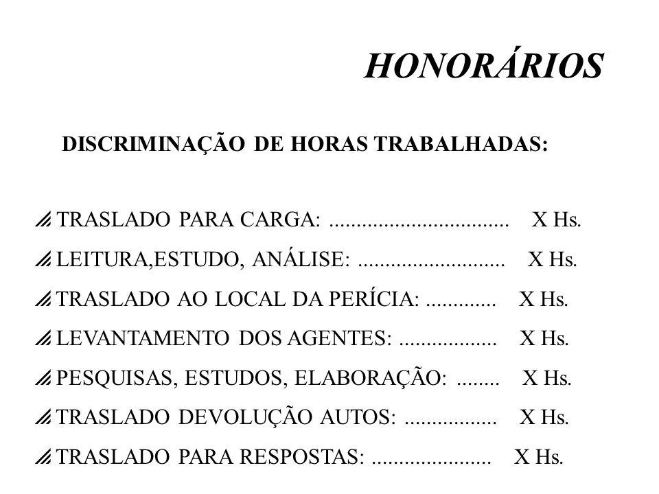 HONORÁRIOS TRASLADO PARA CARGA:................................. X Hs. LEITURA,ESTUDO, ANÁLISE:........................... X Hs. TRASLADO AO LOCAL DA