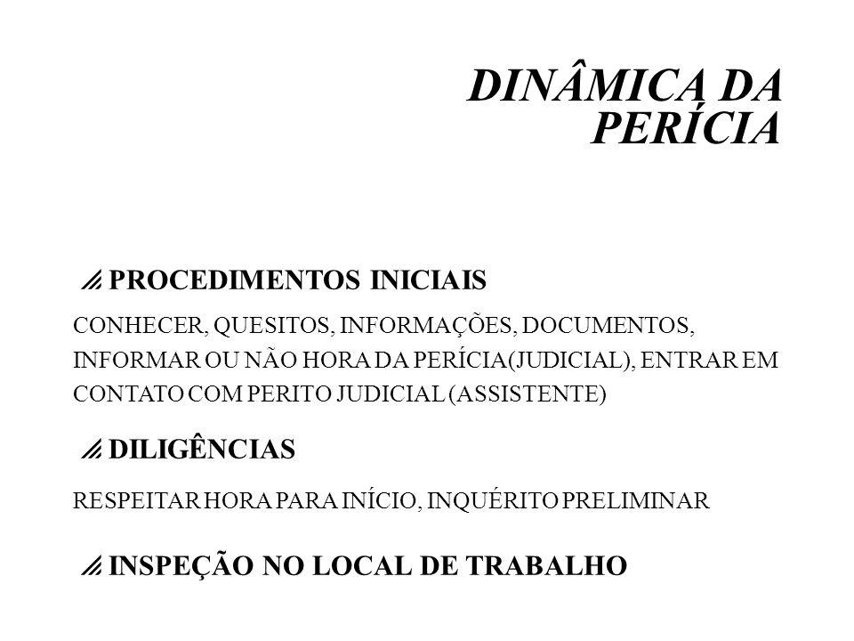 DINÂMICA DA PERÍCIA PROCEDIMENTOS INICIAIS CONHECER, QUESITOS, INFORMAÇÕES, DOCUMENTOS, INFORMAR OU NÃO HORA DA PERÍCIA(JUDICIAL), ENTRAR EM CONTATO C