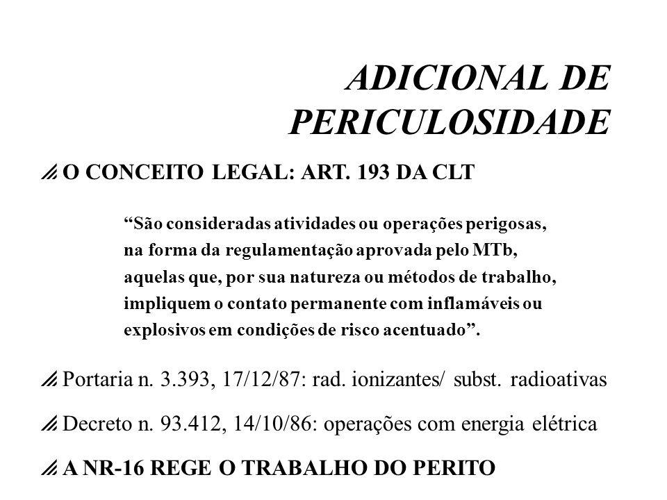ADICIONAL DE PERICULOSIDADE O CONCEITO LEGAL: ART. 193 DA CLT São consideradas atividades ou operações perigosas, na forma da regulamentação aprovada