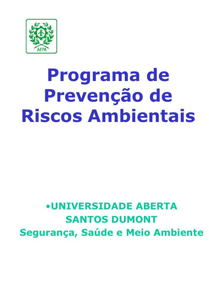 Programa de Prevenção de Riscos Ambientais UNIVERSIDADE ABERTA SANTOS DUMONT Segurança, Saúde e Meio Ambiente