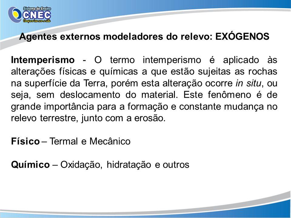 Agentes externos modeladores do relevo: EXÓGENOS Intemperismo - O termo intemperismo é aplicado às alterações físicas e químicas a que estão sujeitas