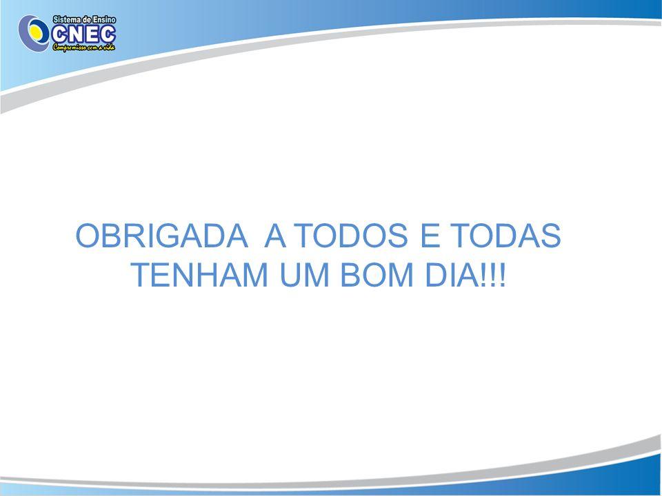 OBRIGADA A TODOS E TODAS TENHAM UM BOM DIA!!!
