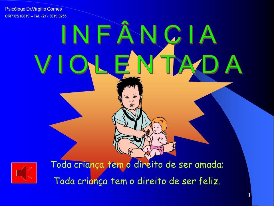 1 Toda criança tem o direito de ser amada; Toda criança tem o direito de ser feliz.