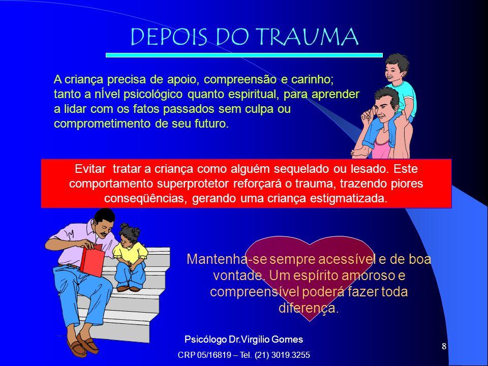 8 DEPOIS DO TRAUMA A criança precisa de apoio, compreensão e carinho; tanto a nÍvel psicológico quanto espiritual, para aprender a lidar com os fatos passados sem culpa ou comprometimento de seu futuro.
