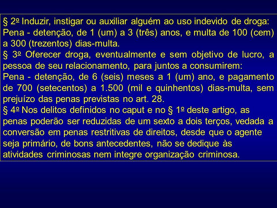 § 2 o Induzir, instigar ou auxiliar alguém ao uso indevido de droga: Pena - detenção, de 1 (um) a 3 (três) anos, e multa de 100 (cem) a 300 (trezentos
