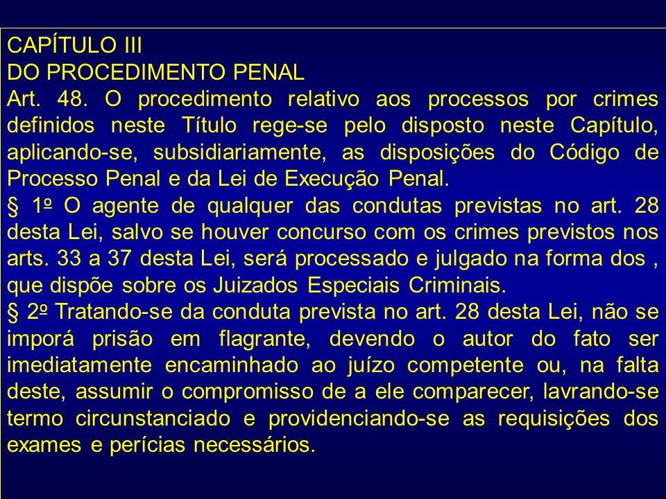 CAPÍTULO III DO PROCEDIMENTO PENAL Art. 48. O procedimento relativo aos processos por crimes definidos neste Título rege-se pelo disposto neste Capítu