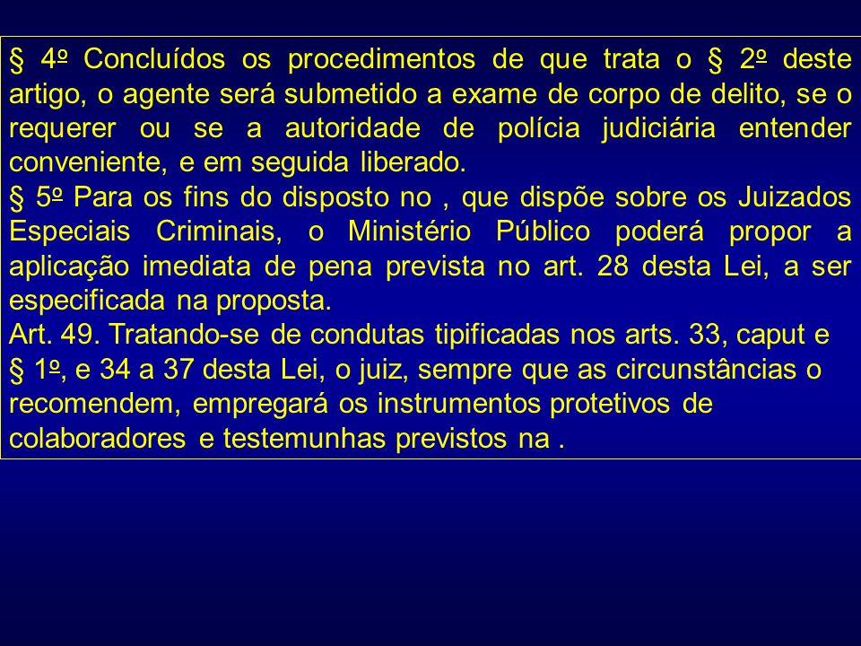 § 4 o Concluídos os procedimentos de que trata o § 2 o deste artigo, o agente será submetido a exame de corpo de delito, se o requerer ou se a autorid