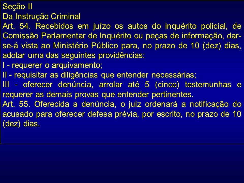 Seção II Da Instrução Criminal Art. 54. Recebidos em juízo os autos do inquérito policial, de Comissão Parlamentar de Inquérito ou peças de informação
