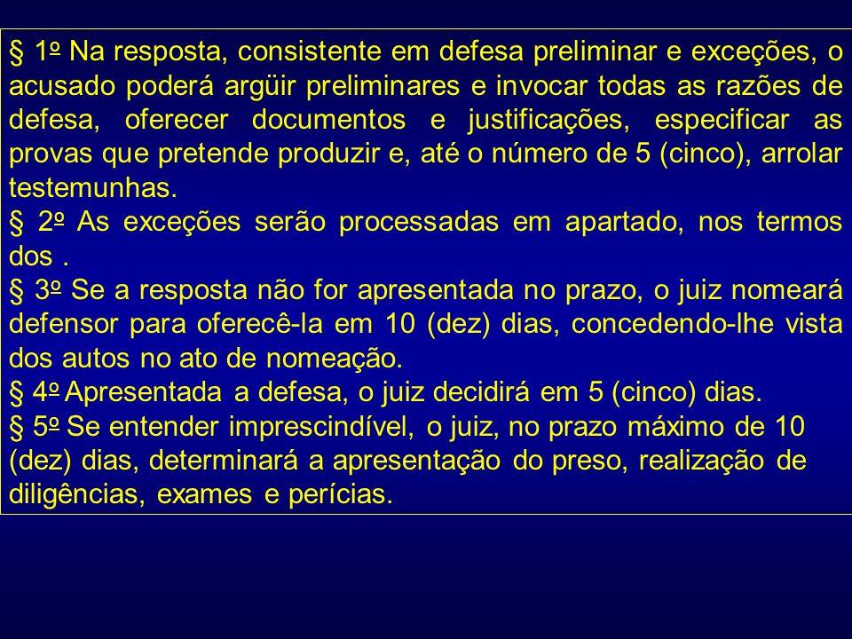 § 1 o Na resposta, consistente em defesa preliminar e exceções, o acusado poderá argüir preliminares e invocar todas as razões de defesa, oferecer doc