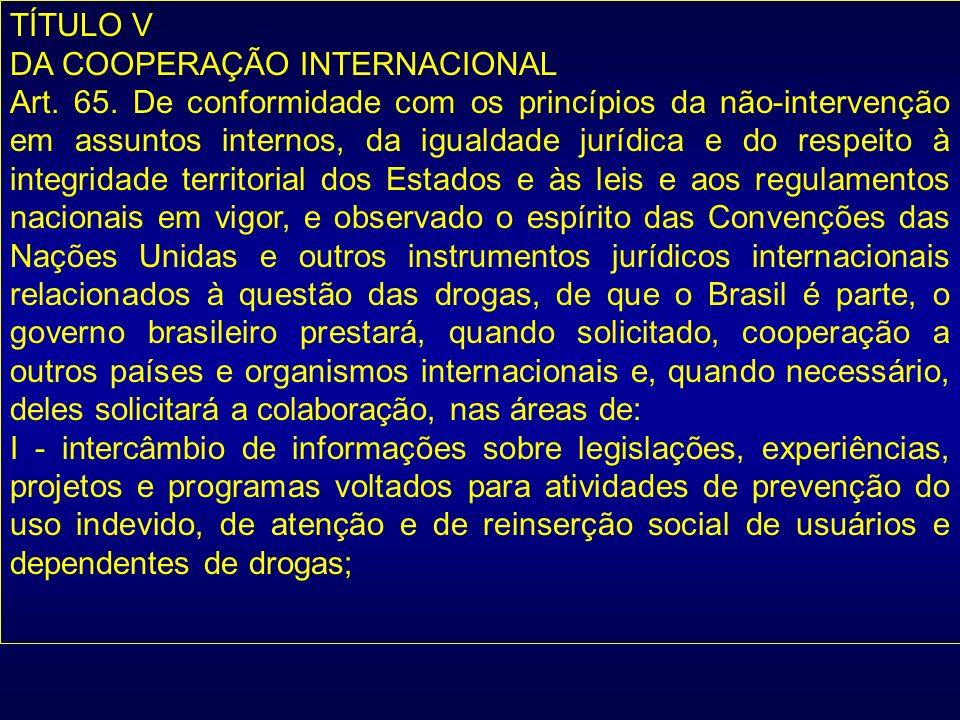 TÍTULO V DA COOPERAÇÃO INTERNACIONAL Art. 65. De conformidade com os princípios da não-intervenção em assuntos internos, da igualdade jurídica e do re