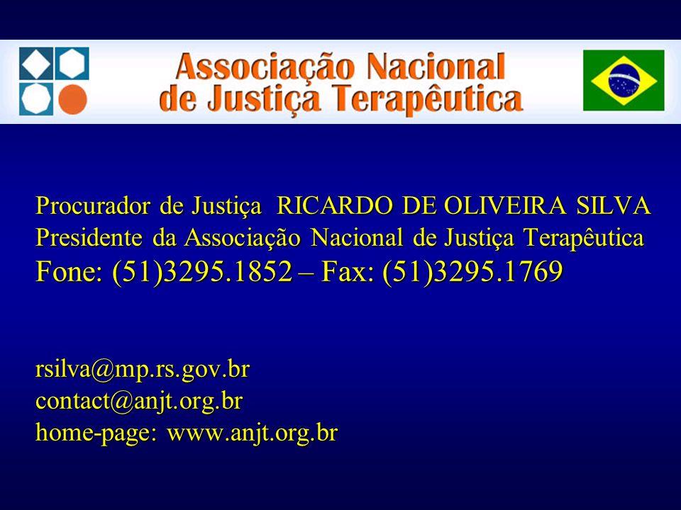 Procurador de Justiça RICARDO DE OLIVEIRA SILVA Presidente da Associação Nacional de Justiça Terapêutica Fone: (51)3295.1852 – Fax: (51)3295.1769 rsil