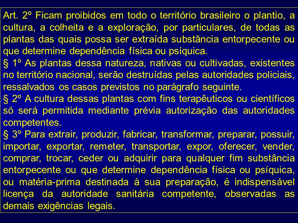 Art. 2º Ficam proibidos em todo o território brasileiro o plantio, a cultura, a colheita e a exploração, por particulares, de todas as plantas das qua