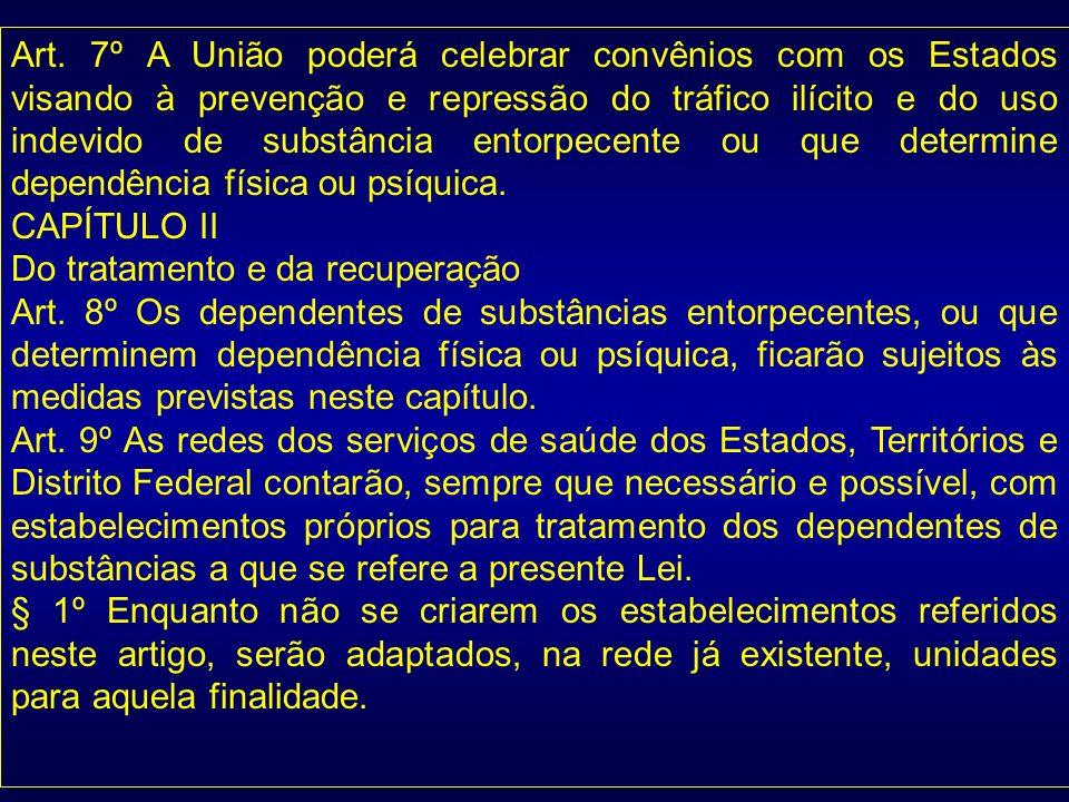 Art. 7º A União poderá celebrar convênios com os Estados visando à prevenção e repressão do tráfico ilícito e do uso indevido de substância entorpecen