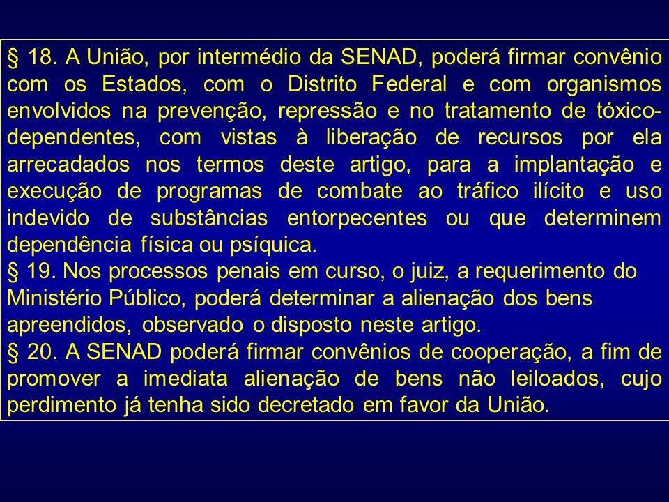 § 18. A União, por intermédio da SENAD, poderá firmar convênio com os Estados, com o Distrito Federal e com organismos envolvidos na prevenção, repres
