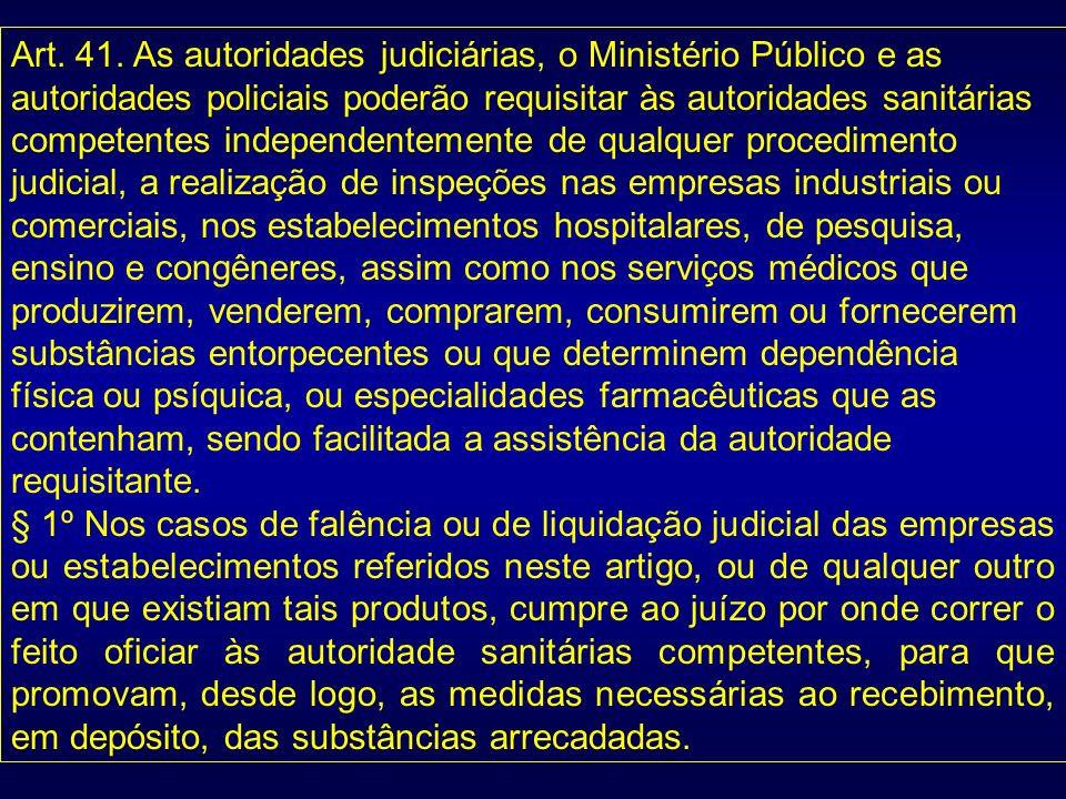 Art. 41. As autoridades judiciárias, o Ministério Público e as autoridades policiais poderão requisitar às autoridades sanitárias competentes independ