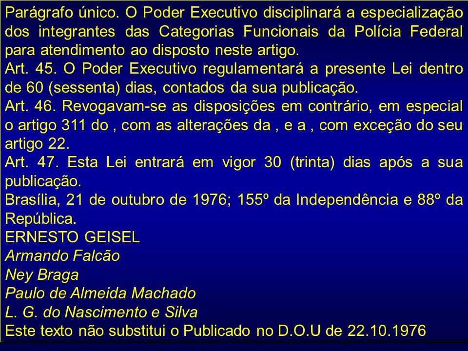 Parágrafo único. O Poder Executivo disciplinará a especialização dos integrantes das Categorias Funcionais da Polícia Federal para atendimento ao disp