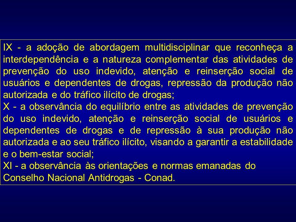 IX - a adoção de abordagem multidisciplinar que reconheça a interdependência e a natureza complementar das atividades de prevenção do uso indevido, at