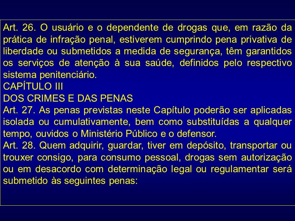 Art. 26. O usuário e o dependente de drogas que, em razão da prática de infração penal, estiverem cumprindo pena privativa de liberdade ou submetidos