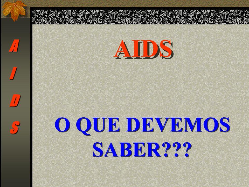 AIDS O QUE DEVEMOS SABER??? AIDS