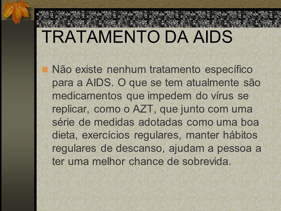 Não existe nenhum tratamento específico para a AIDS.
