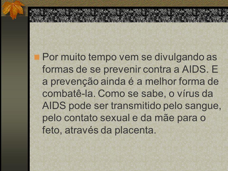Por muito tempo vem se divulgando as formas de se prevenir contra a AIDS.