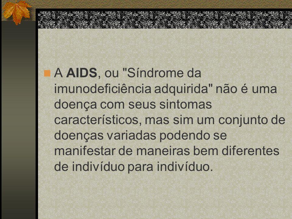 A AIDS, ou Síndrome da imunodeficiência adquirida não é uma doença com seus sintomas característicos, mas sim um conjunto de doenças variadas podendo se manifestar de maneiras bem diferentes de indivíduo para indivíduo.