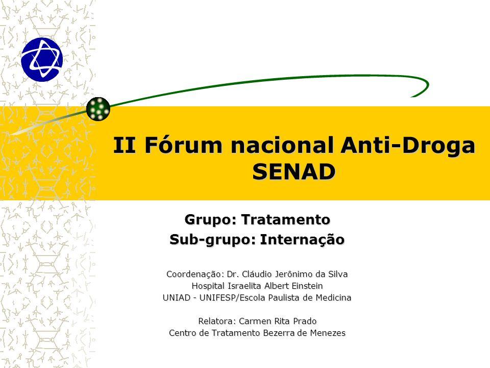 II Fórum nacional Anti-Droga SENAD Grupo: Tratamento Sub-grupo: Internação Coordenação: Dr. Cláudio Jerônimo da Silva Hospital Israelita Albert Einste