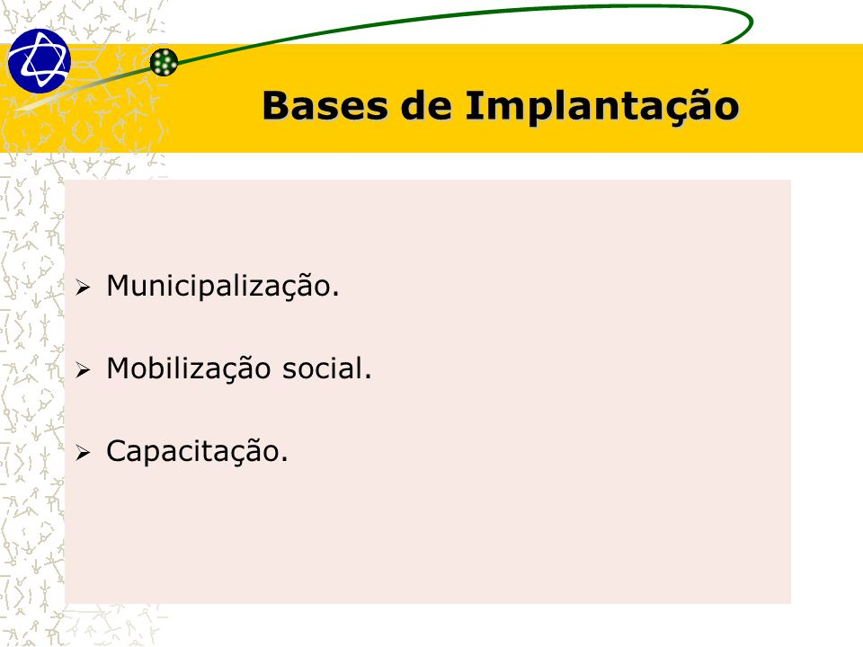 Bases de Implantação Municipalização. Mobilização social. Capacitação.