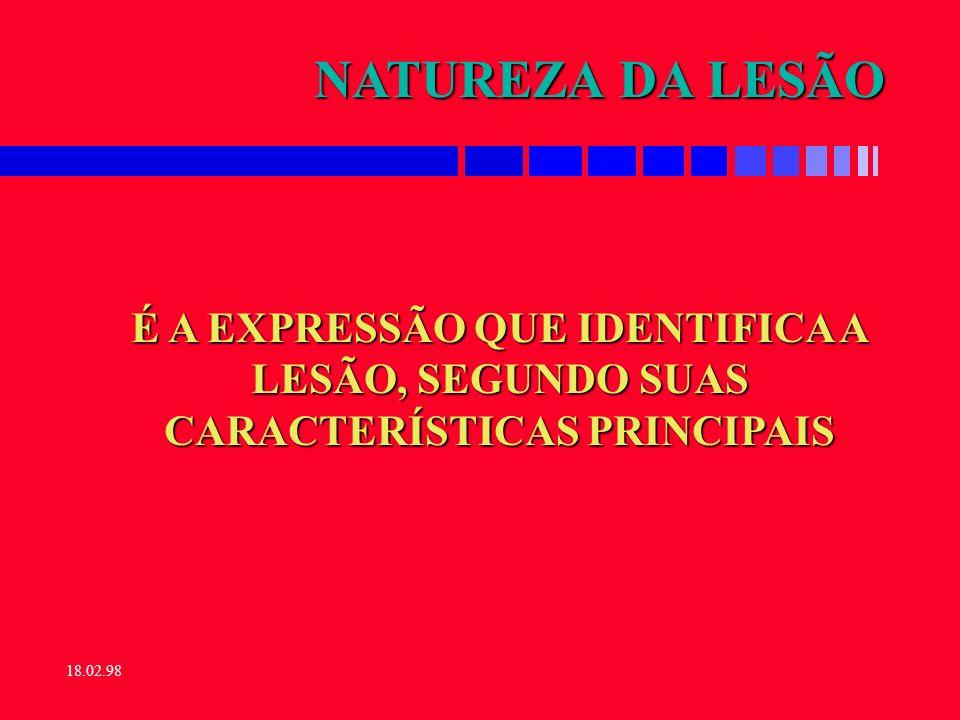 18.02.98 NATUREZA DA LESÃO n DEVE SER INDICADA A LESÃO BÁSICA.
