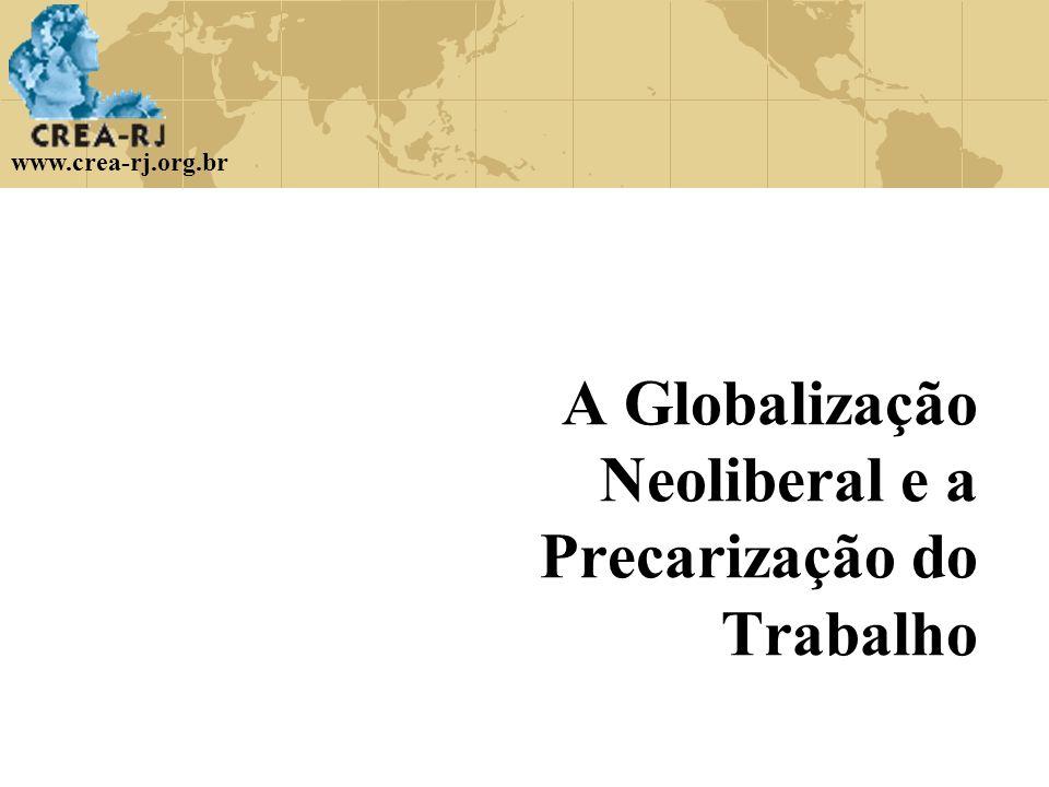 www.crea-rj.org.br A Globalização Neoliberal e a Precarização do Trabalho