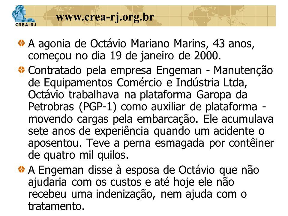 www.crea-rj.org.br A agonia de Octávio Mariano Marins, 43 anos, começou no dia 19 de janeiro de 2000. Contratado pela empresa Engeman - Manutenção de