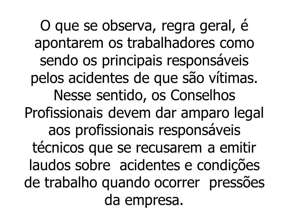 O que se observa, regra geral, é apontarem os trabalhadores como sendo os principais responsáveis pelos acidentes de que são vítimas. Nesse sentido, o